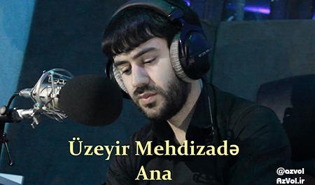 دانلود شعر آذربایجانی جدید Uzeyir Mehdizade به نام Ana